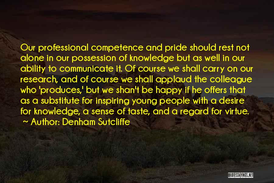 Be Happy Alone Quotes By Denham Sutcliffe