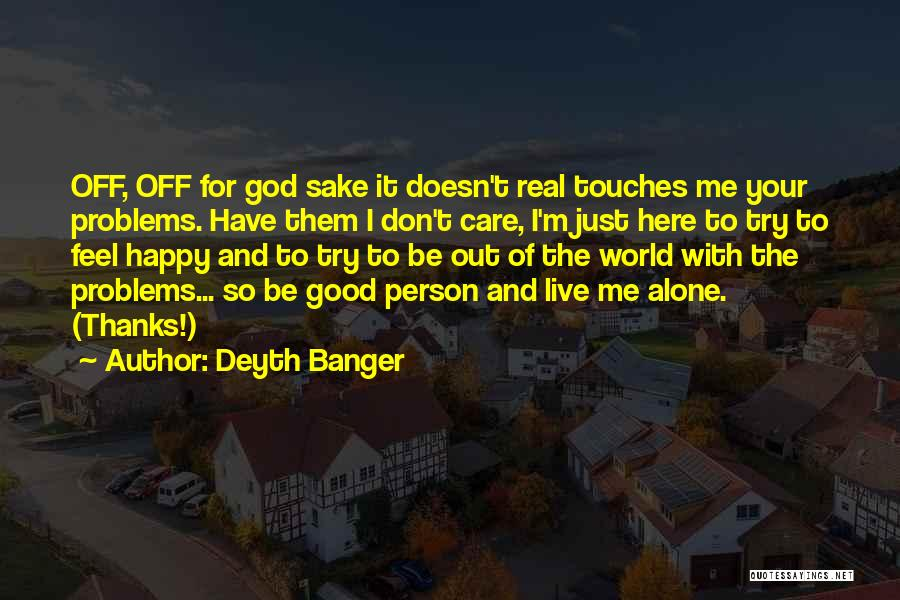 Be Happy Alone Quotes By Deyth Banger