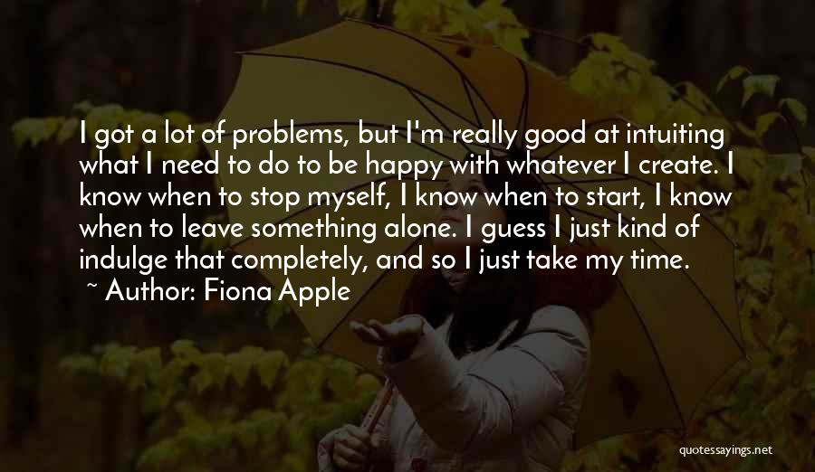 Be Happy Alone Quotes By Fiona Apple