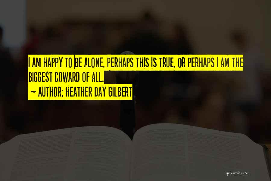 Be Happy Alone Quotes By Heather Day Gilbert