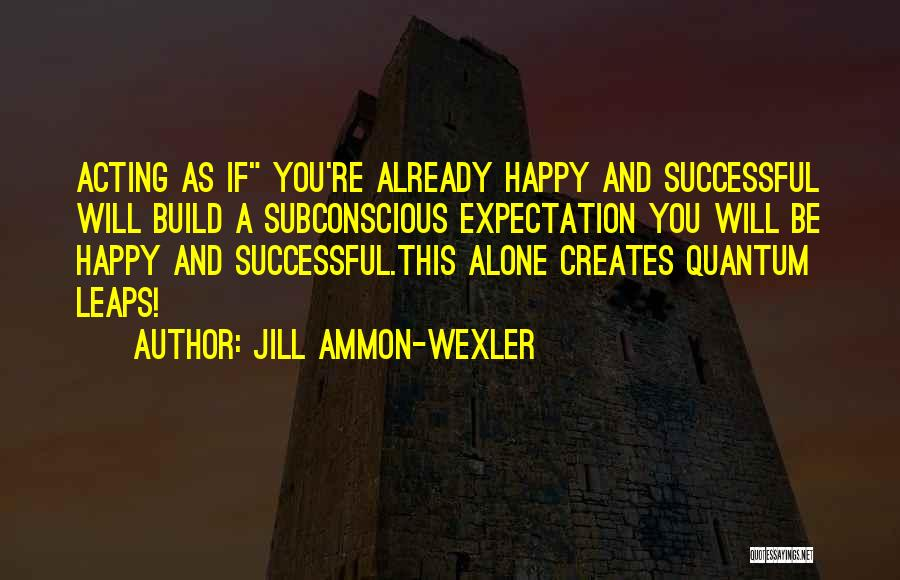 Be Happy Alone Quotes By Jill Ammon-Wexler