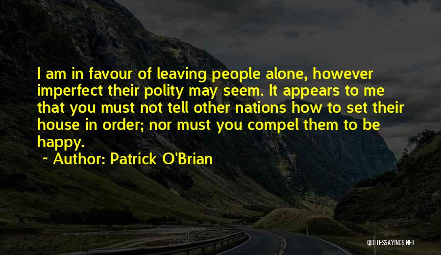 Be Happy Alone Quotes By Patrick O'Brian