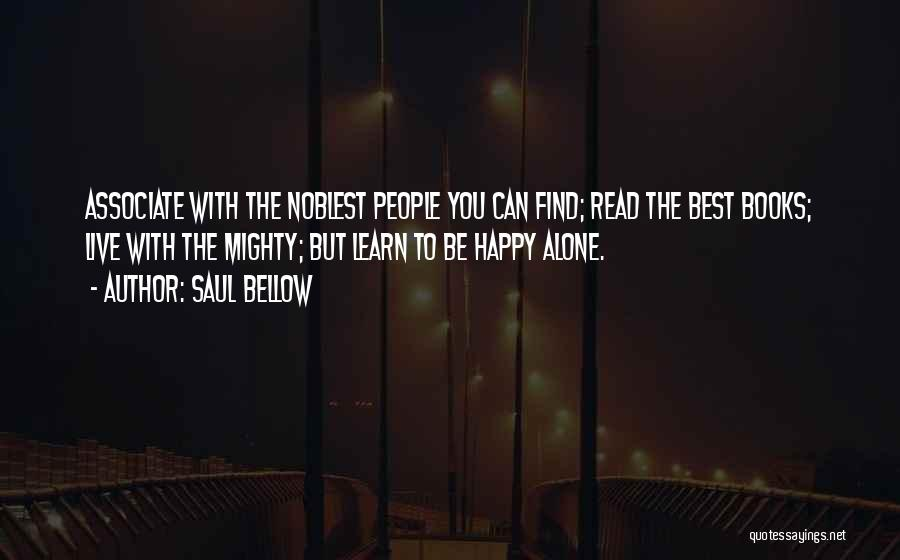 Be Happy Alone Quotes By Saul Bellow