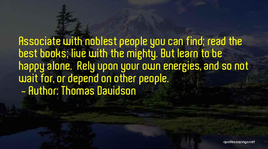 Be Happy Alone Quotes By Thomas Davidson