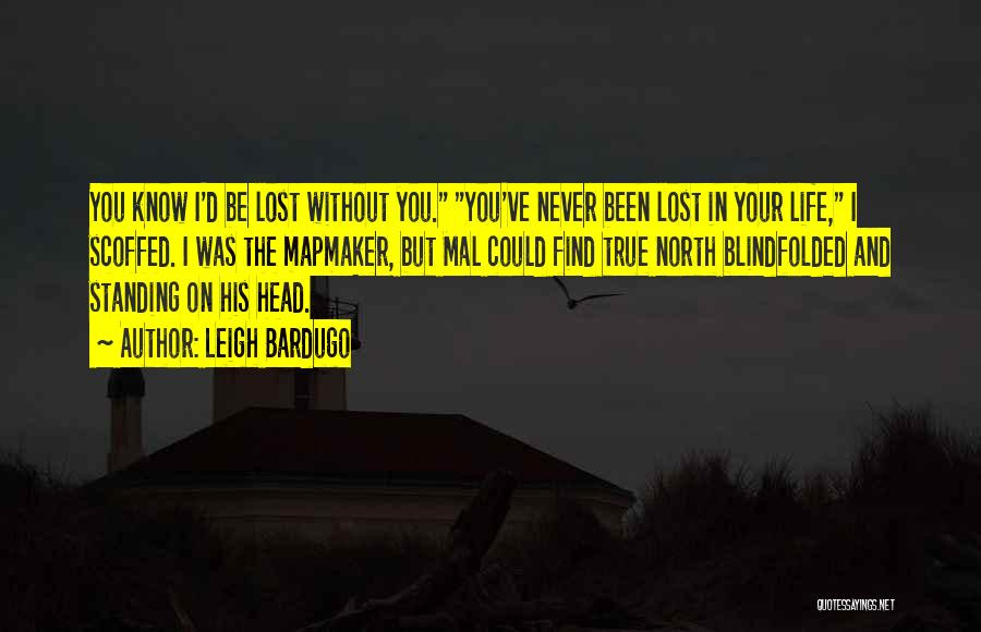 Be Lost Without You Quotes By Leigh Bardugo