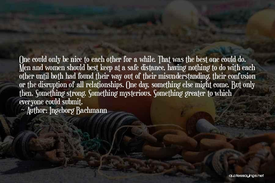 Be Nice To Each Other Quotes By Ingeborg Bachmann