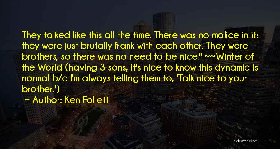Be Nice To Each Other Quotes By Ken Follett