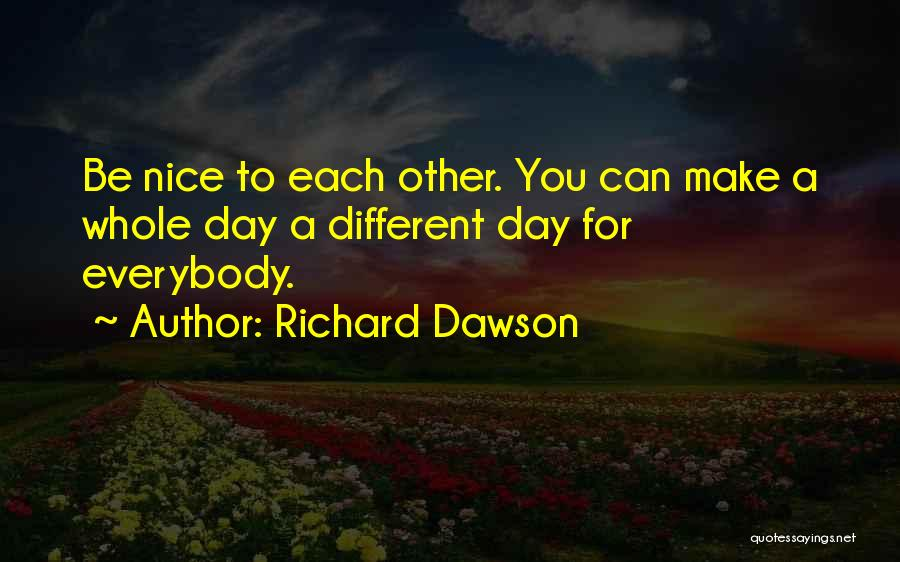 Be Nice To Each Other Quotes By Richard Dawson
