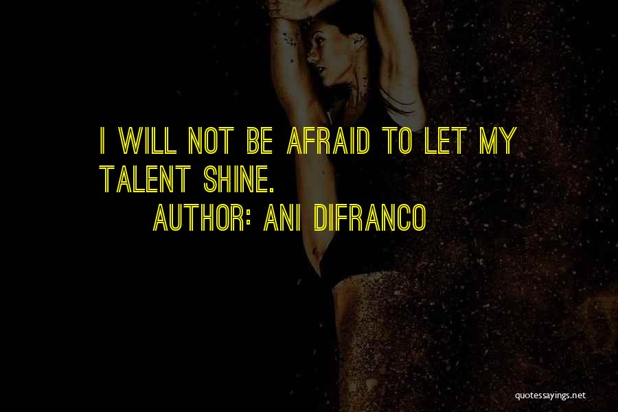 Be Not Afraid Quotes By Ani DiFranco