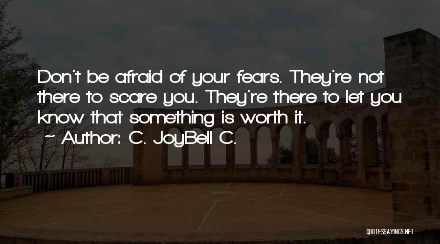 Be Not Afraid Quotes By C. JoyBell C.