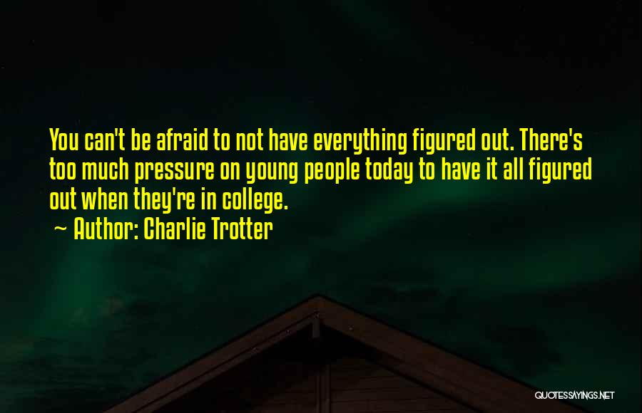 Be Not Afraid Quotes By Charlie Trotter