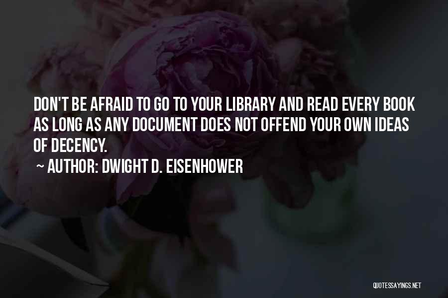 Be Not Afraid Quotes By Dwight D. Eisenhower