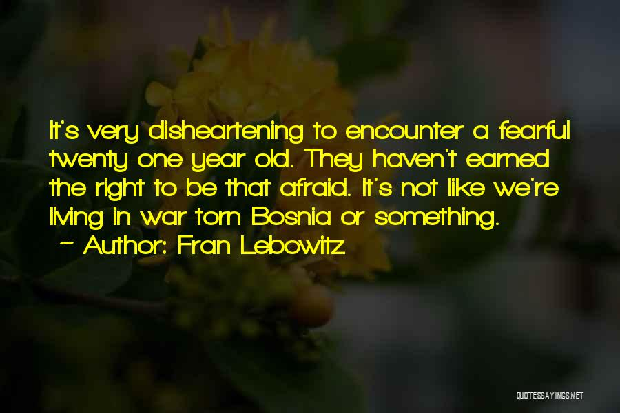 Be Not Afraid Quotes By Fran Lebowitz