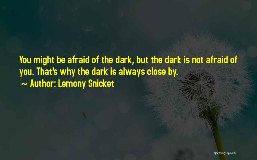Be Not Afraid Quotes By Lemony Snicket