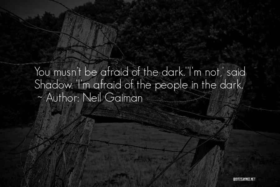 Be Not Afraid Quotes By Neil Gaiman