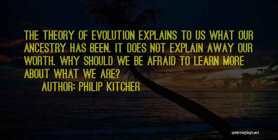 Be Not Afraid Quotes By Philip Kitcher