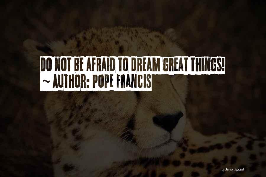 Be Not Afraid Quotes By Pope Francis