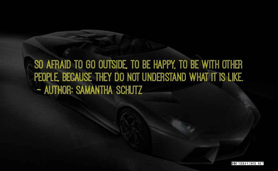 Be Not Afraid Quotes By Samantha Schutz