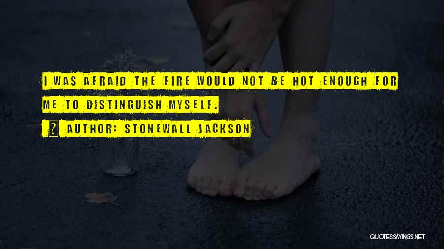 Be Not Afraid Quotes By Stonewall Jackson