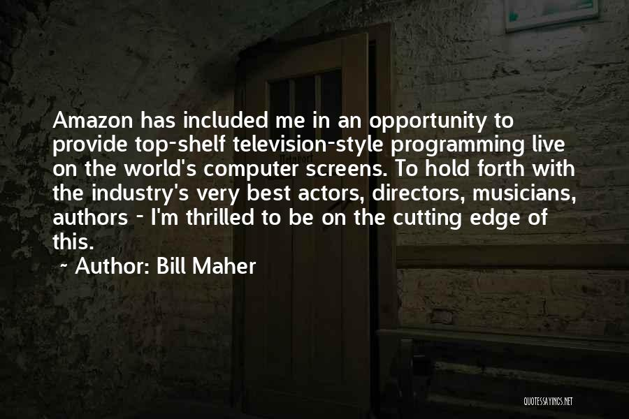 Be On Top Of The World Quotes By Bill Maher