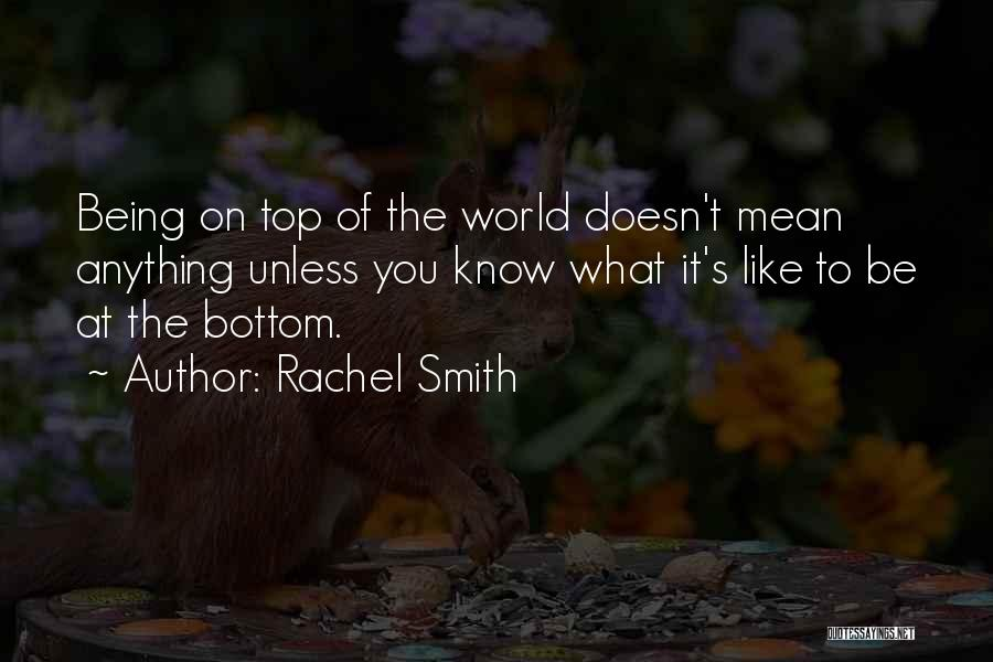 Be On Top Of The World Quotes By Rachel Smith