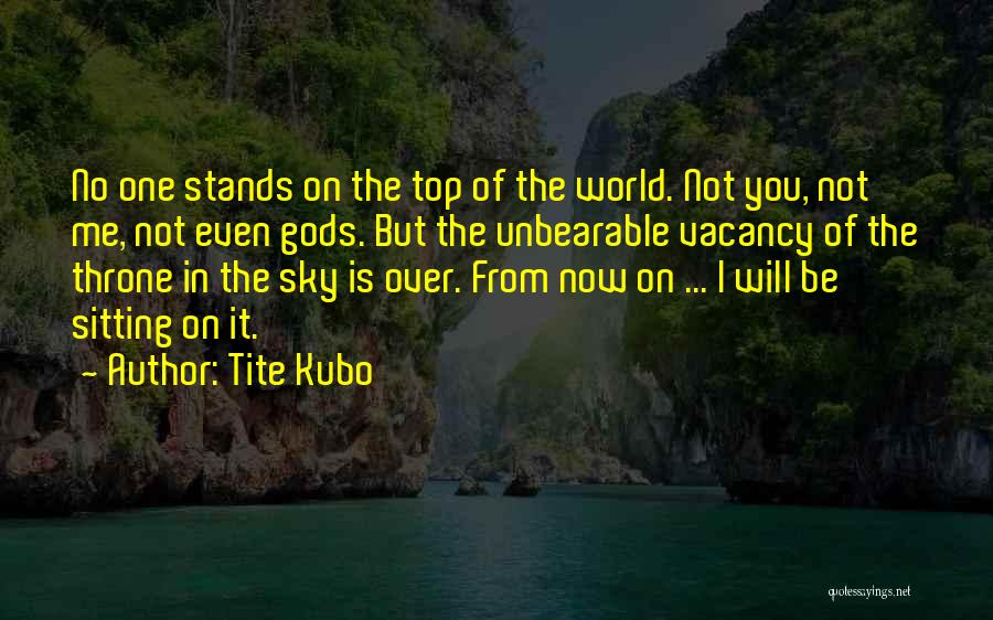 Be On Top Of The World Quotes By Tite Kubo