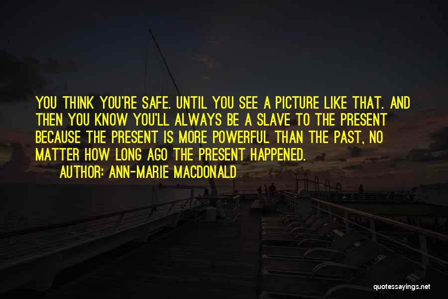 Be You Picture Quotes By Ann-Marie MacDonald