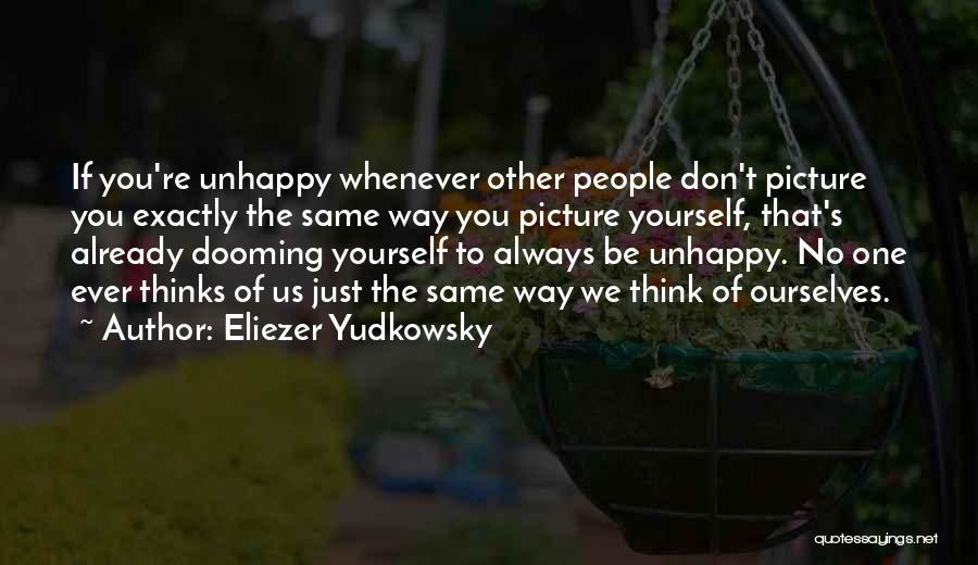 Be You Picture Quotes By Eliezer Yudkowsky