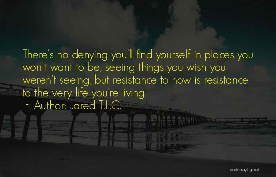Be Yourself In Life Quotes By Jared T.L.C.