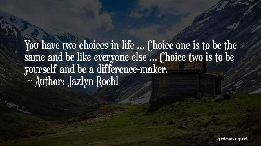 Be Yourself In Life Quotes By Jazlyn Roehl