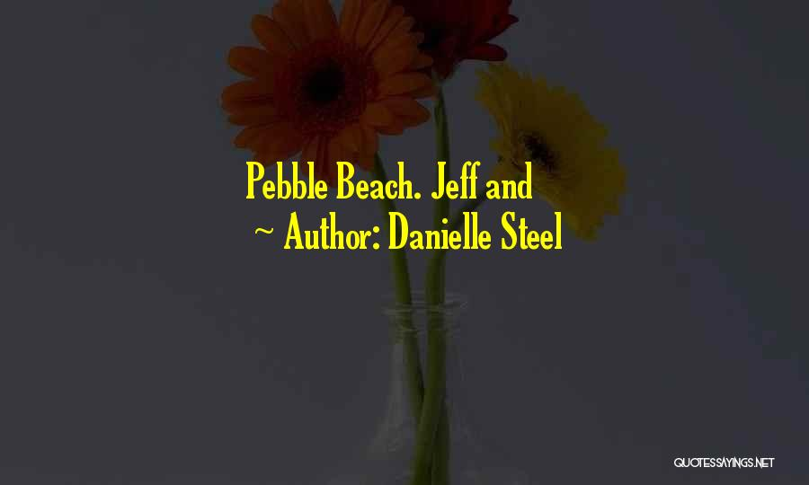 Beach Pebble Quotes By Danielle Steel