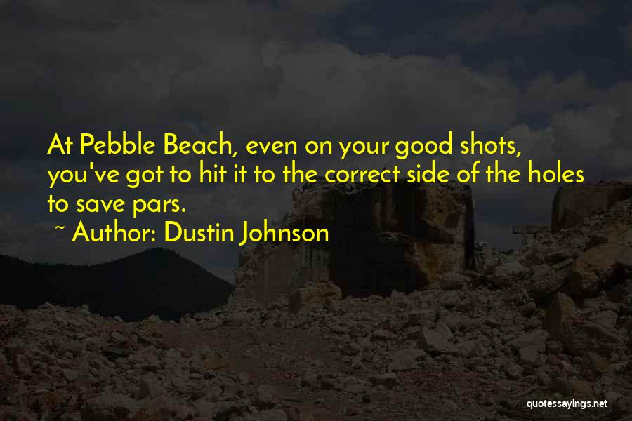 Beach Pebble Quotes By Dustin Johnson