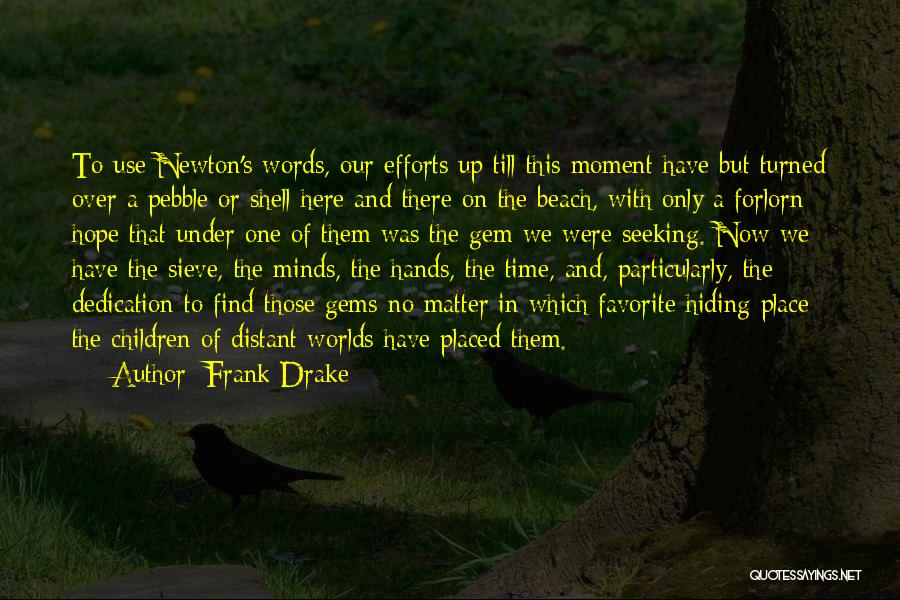 Beach Pebble Quotes By Frank Drake