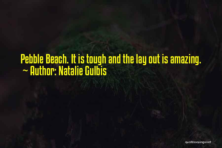 Beach Pebble Quotes By Natalie Gulbis