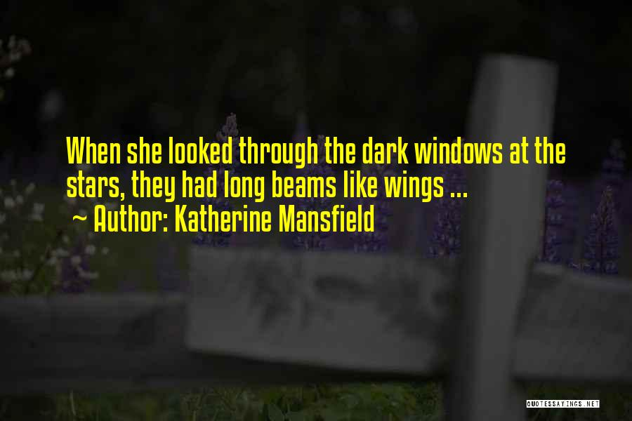 Beams Quotes By Katherine Mansfield