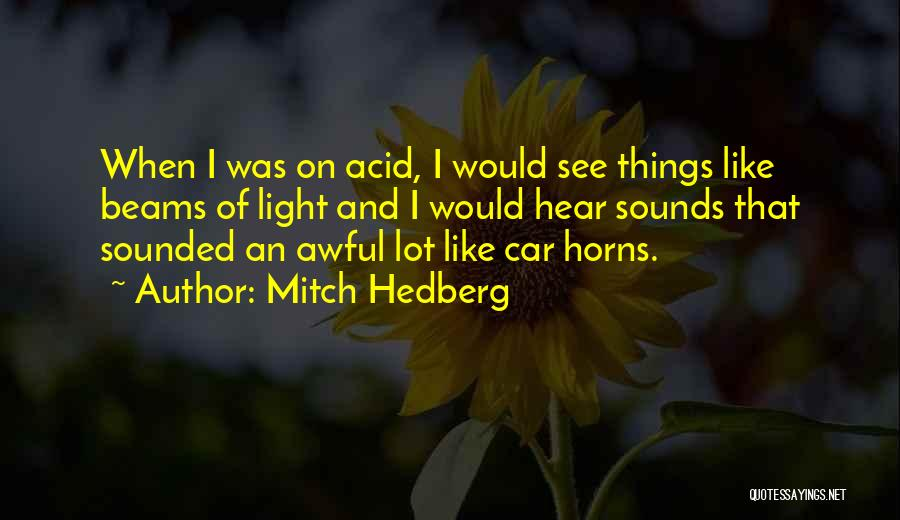 Beams Quotes By Mitch Hedberg
