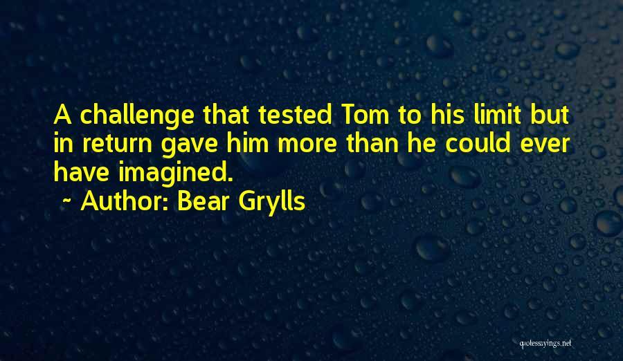 Bear Grylls Quotes 254136