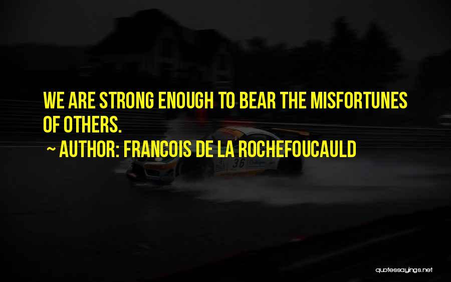 Bear Quotes By Francois De La Rochefoucauld