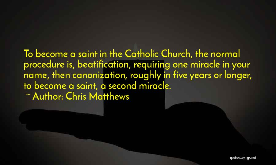 Beatification Quotes By Chris Matthews