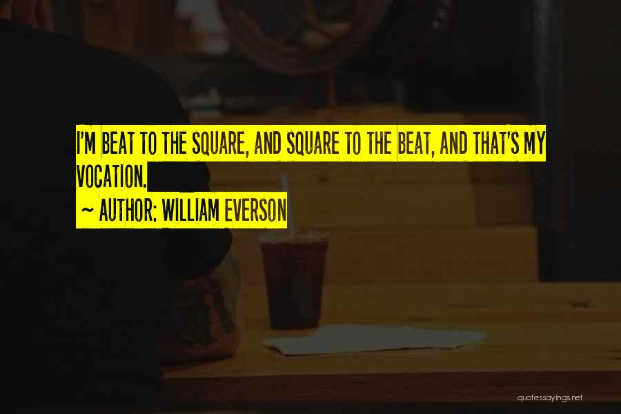 Beats Quotes By William Everson