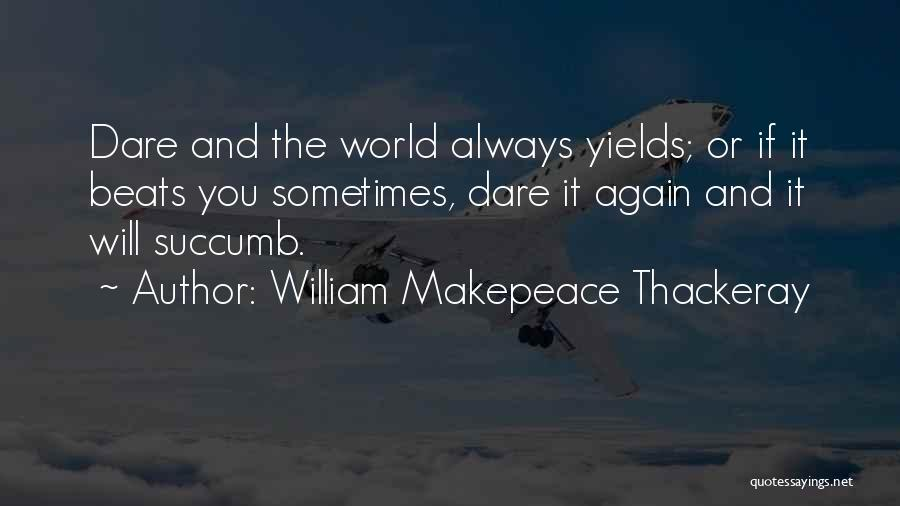 Beats Quotes By William Makepeace Thackeray