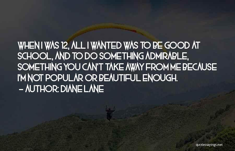 Beautiful Admirable Quotes By Diane Lane