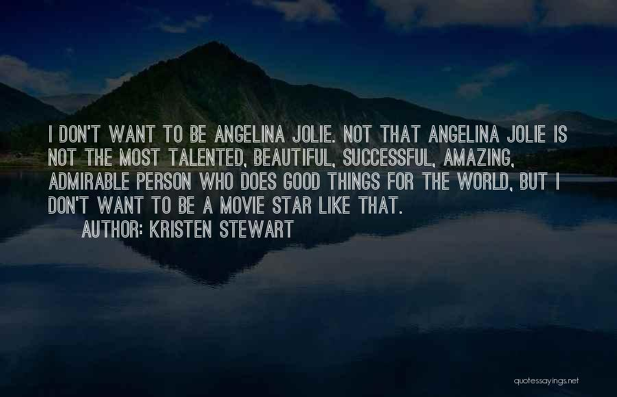 Beautiful Admirable Quotes By Kristen Stewart