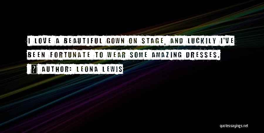 Beautiful Dresses Quotes By Leona Lewis