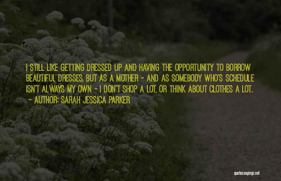 Beautiful Dresses Quotes By Sarah Jessica Parker