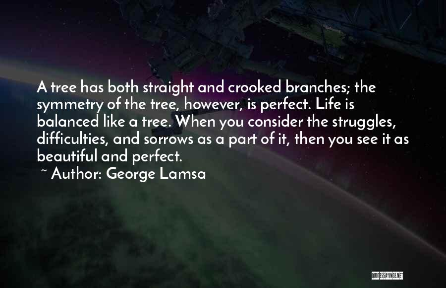 Beautiful Life Quotes By George Lamsa