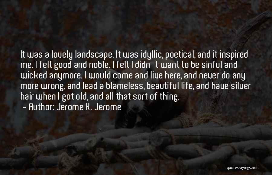 Beautiful Life Quotes By Jerome K. Jerome