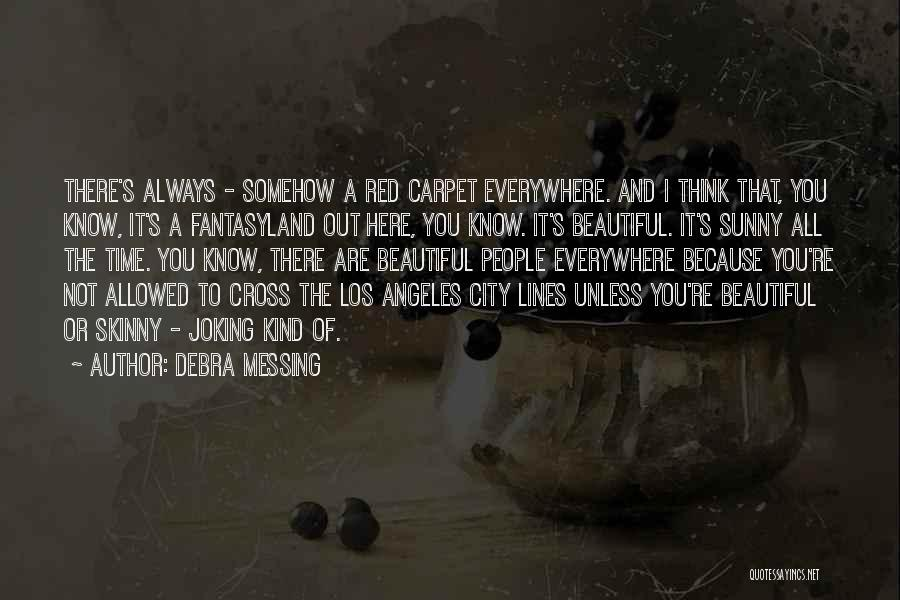 Beautiful Los Angeles Quotes By Debra Messing
