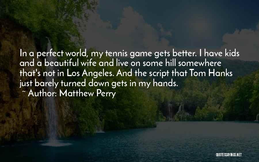 Beautiful Los Angeles Quotes By Matthew Perry