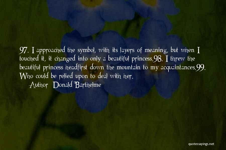 Beautiful Princesses Quotes By Donald Barthelme